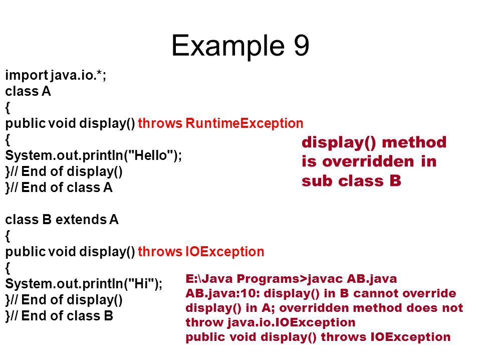 Example 9 import java.io.*; class A { public void display() throws RuntimeException { System.out.println(