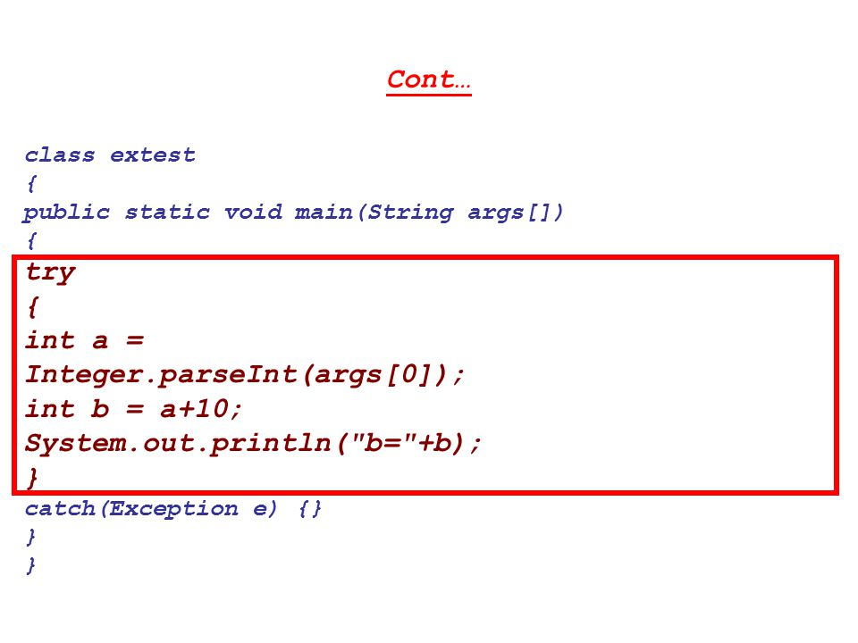 Cont… class extest { public static void main(String args[]) { try { int a = Integer.parseInt(args[0]); int b = a+10; System.out.println(