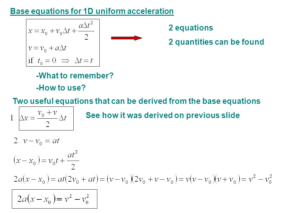 Base equations for 1D uniform acceleration 2 equations 2 quantities can be found -What to remember.