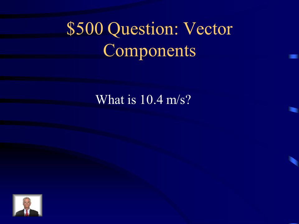 $500 -- Vectors If 0.8 is the proportion of V 0 in the vertical And V 0 is 13 m/s, this is V 0Y.
