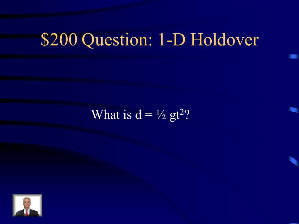 $200 -- 1-D Holdover This is the equation for distance of free fall.
