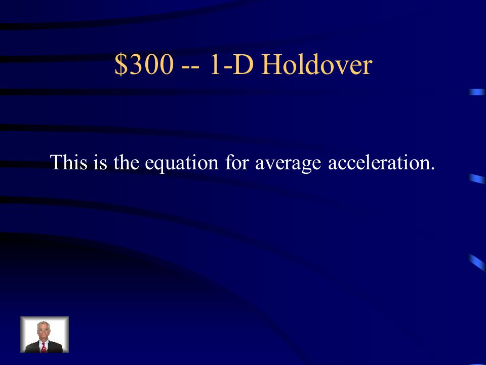 $200 Question: 1-D Holdover What is d = ½ gt 2