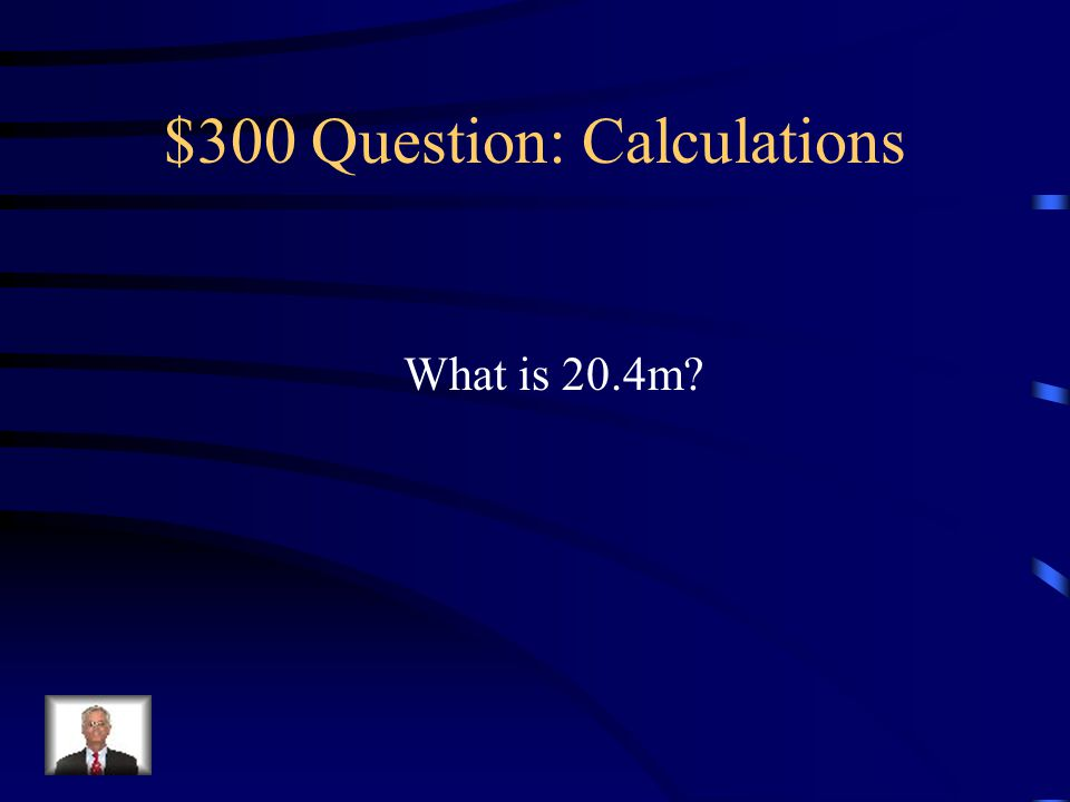 $300 -- Calculations If a ball is thrown upward with a speed of V 0Y = 20 m/s, this is its max height.