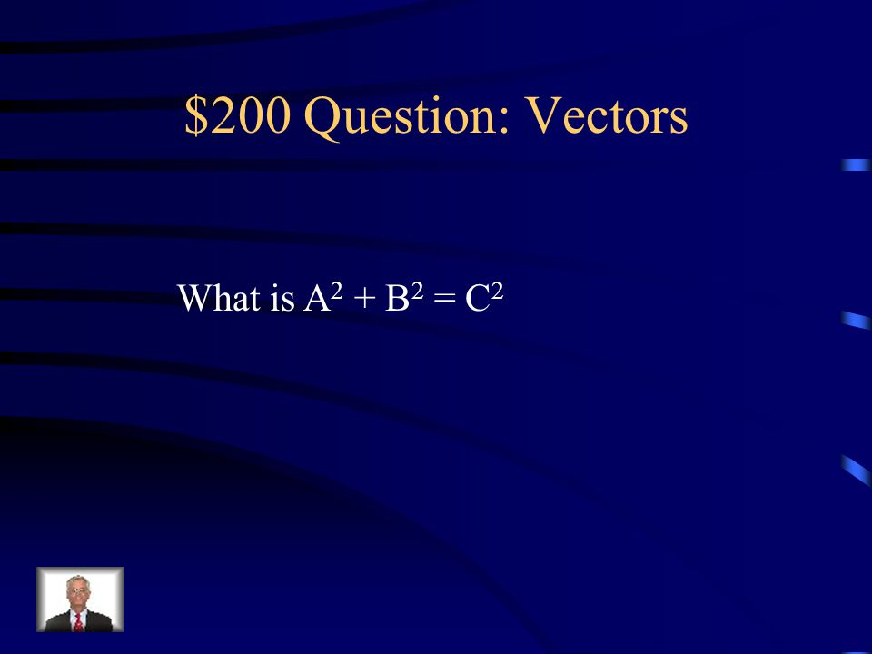 $200 -- Vector Components The Pythagorean Theorem