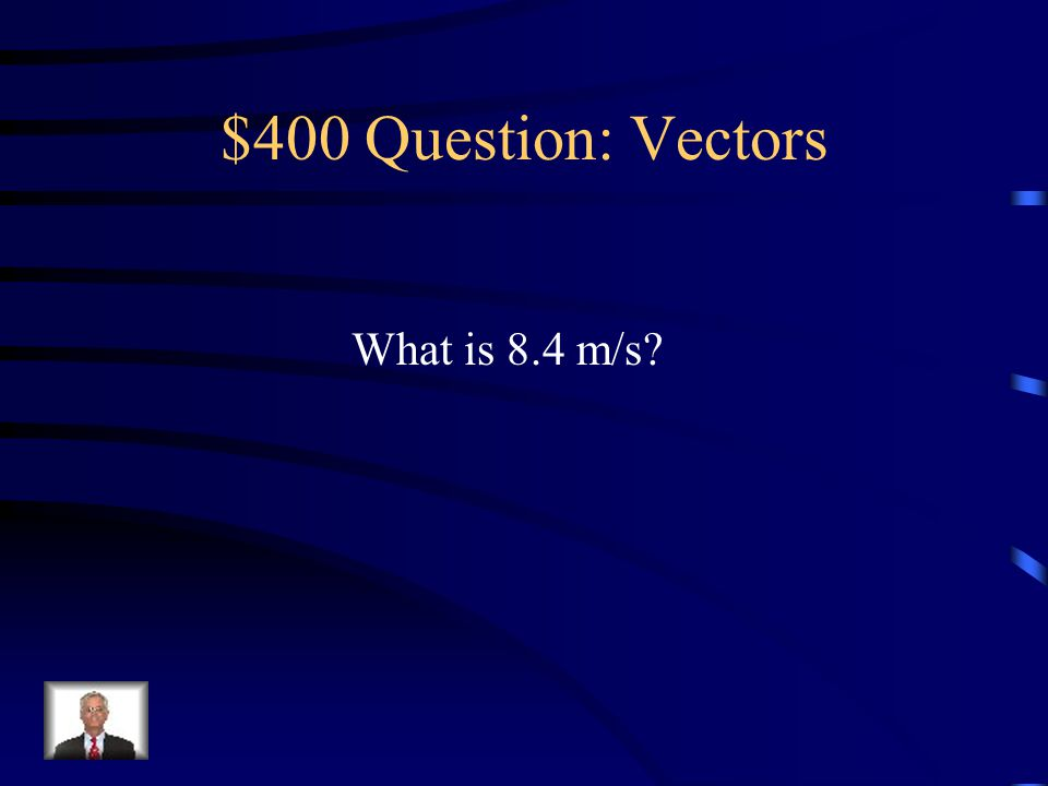 $400 -- Vectors If 0.6 is the proportion of V 0 in the horizontal And V 0 is 14 m/s, this is V 0X.
