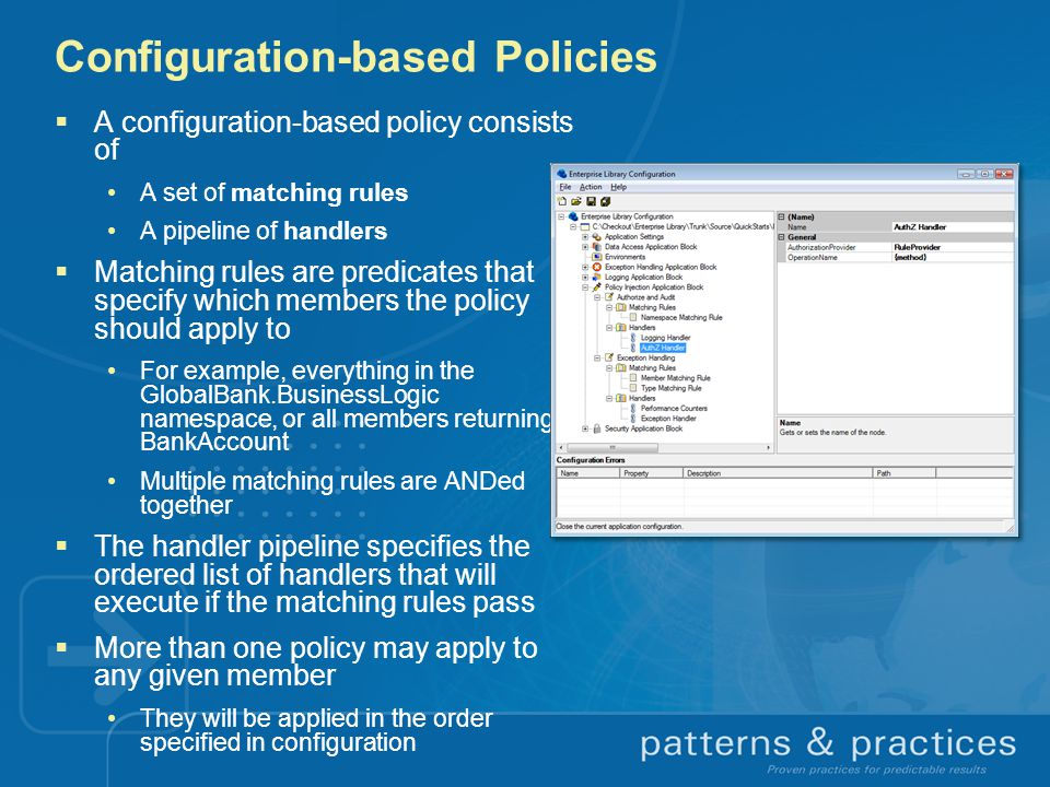Configuration-based Policies  A configuration-based policy consists of A set of matching rules A pipeline of handlers  Matching rules are predicates