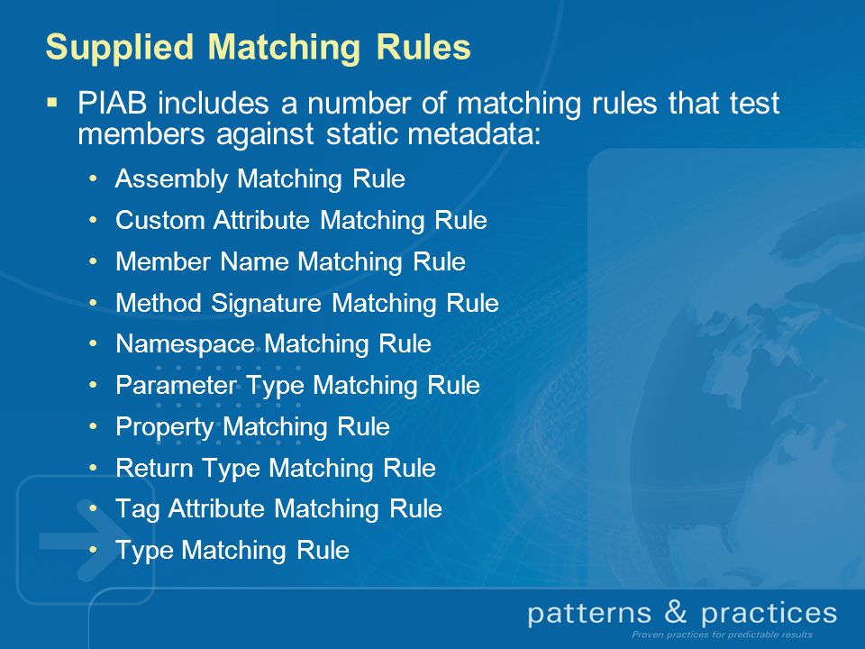 Supplied Matching Rules  PIAB includes a number of matching rules that test members against static metadata: Assembly Matching Rule Custom Attribute