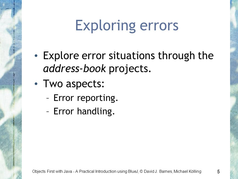 5 Objects First with Java - A Practical Introduction using BlueJ, © David J.