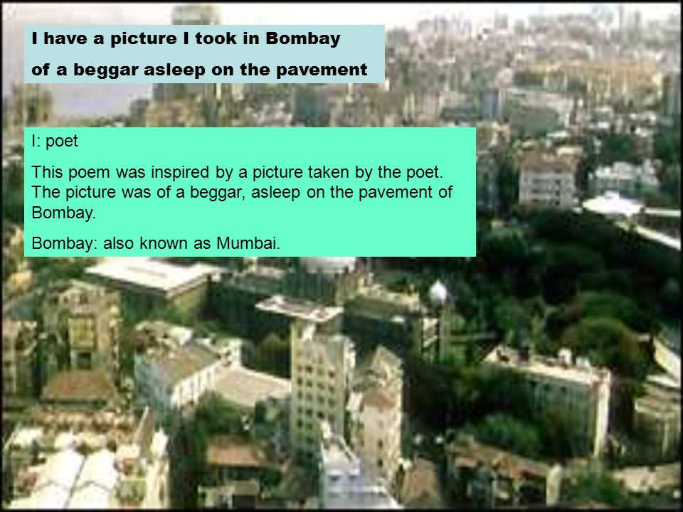 I have a picture I took in Bombay of a beggar asleep on the pavement I: poet This poem was inspired by a picture taken by the poet.