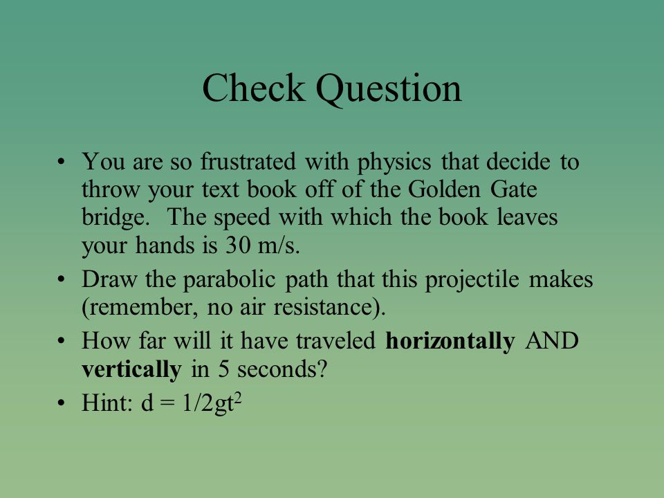 Check Question You are so frustrated with physics that decide to throw your text book off of the Golden Gate bridge.