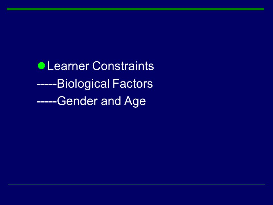 Learner Constraints -----Biological Factors -----Gender and Age