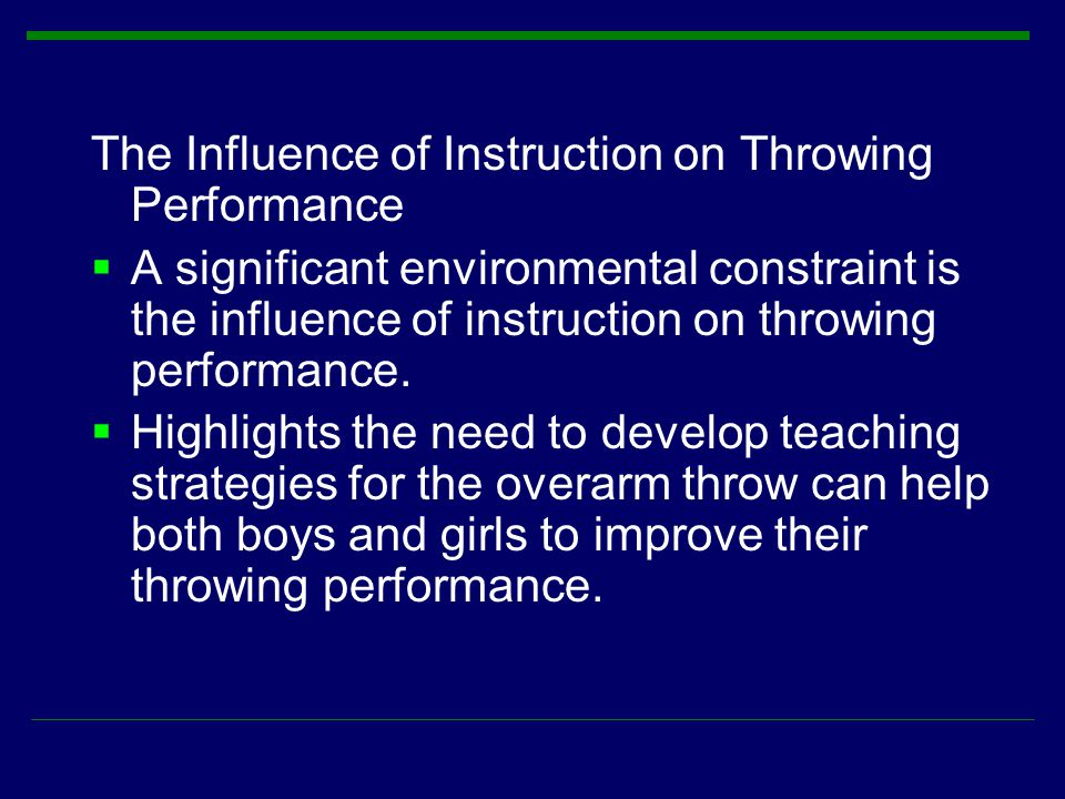 The Influence of Instruction on Throwing Performance  A significant environmental constraint is the influence of instruction on throwing performance.