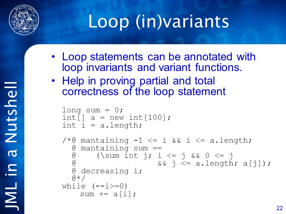 JML in a Nutshell 22 Loop (in)variants Loop statements can be annotated with loop invariants and variant functions.