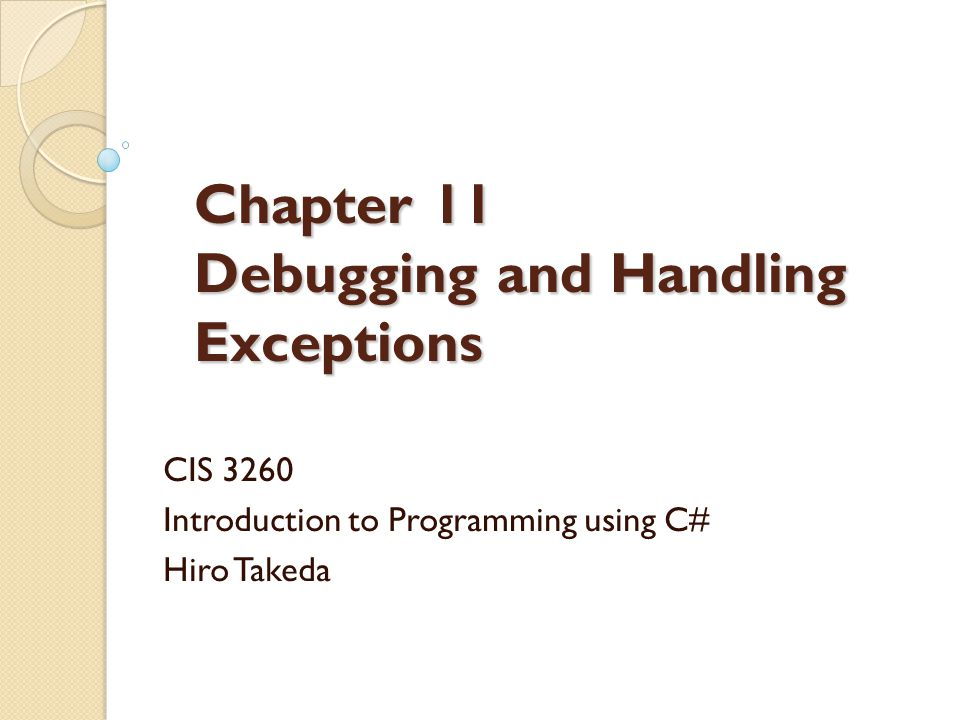 2 Chapter Objectives Learn about exceptions, including how they are thrown and caught Gain an understanding of the different types of errors that are found in programs Look at debugging methods available in Visual Studio Discover how the Debugger can be used to find run-time errors