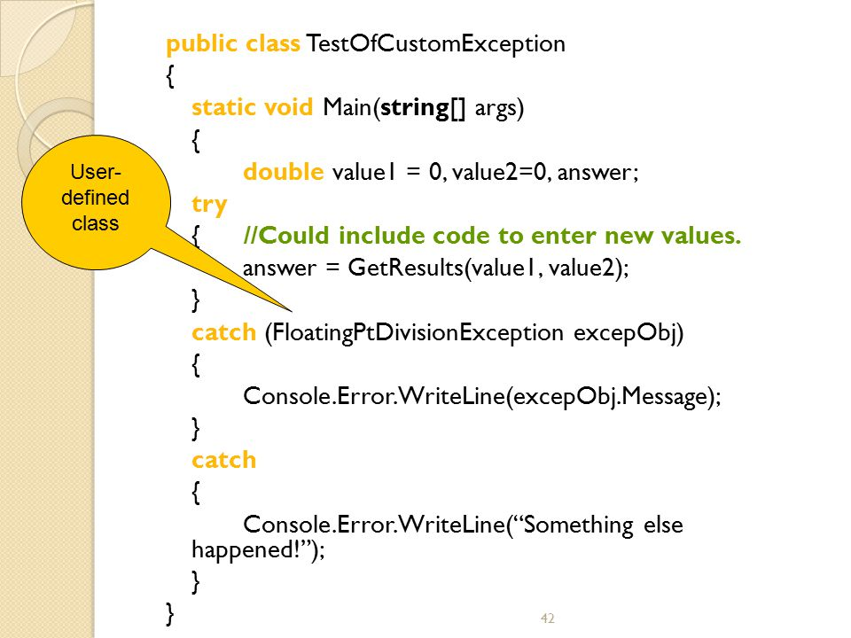 42 public class TestOfCustomException { static void Main(string[] args) { double value1 = 0, value2=0, answer; try { //Could include code to enter new