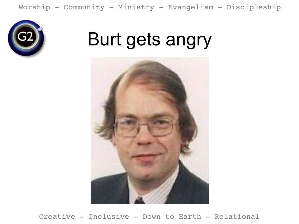 Burt gets angry