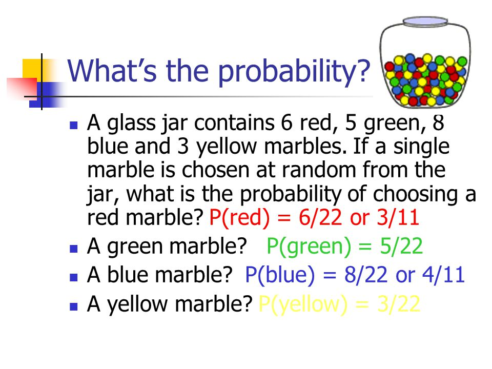 What's the probability. A glass jar contains 6 red, 5 green, 8 blue and 3 yellow marbles.