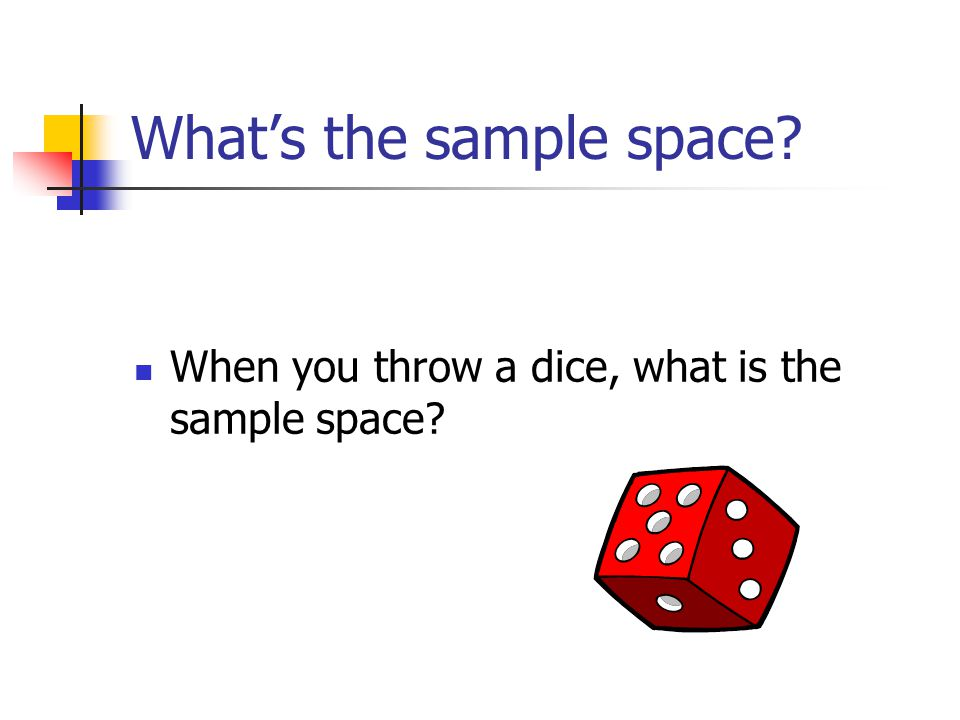 What's the sample space When you throw a dice, what is the sample space