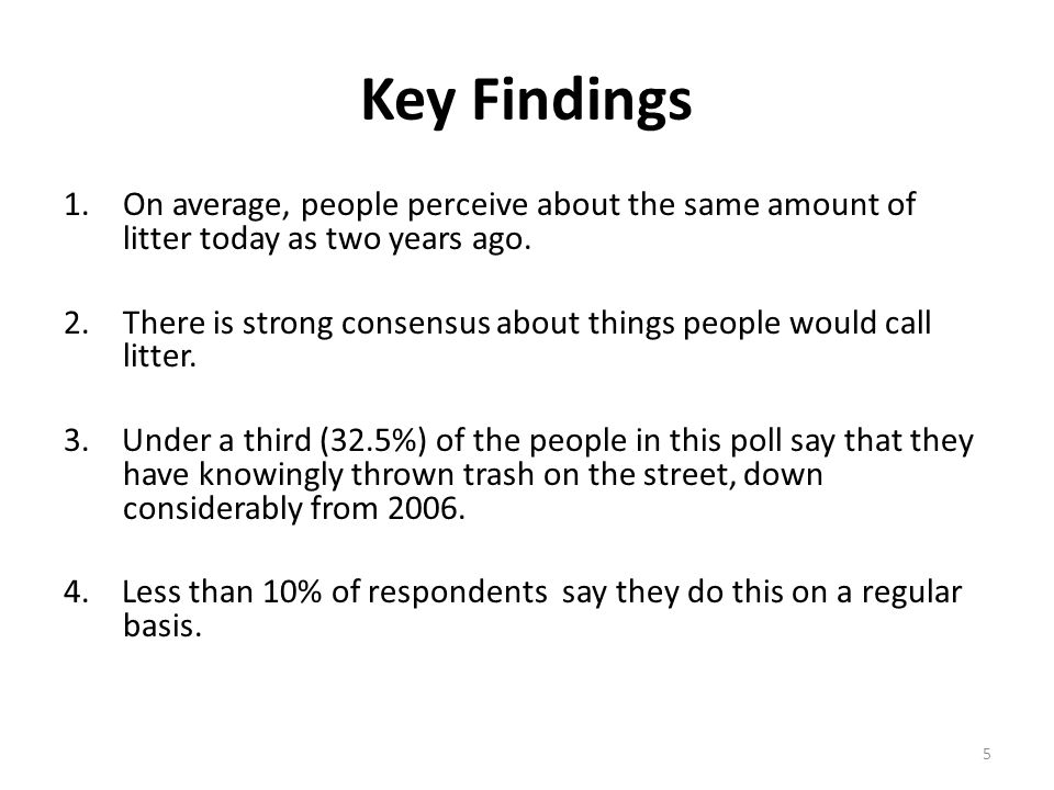 5 Key Findings 1.On average, people perceive about the same amount of litter today as two years ago.