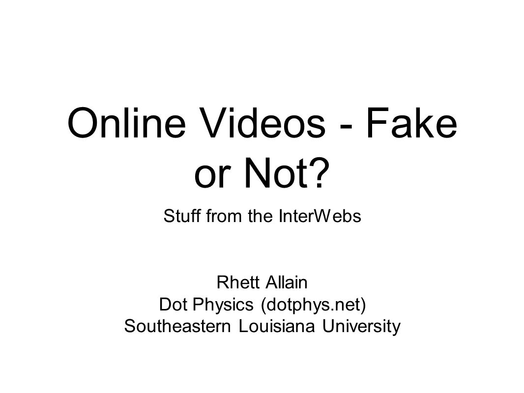 Online Videos - Fake or Not.