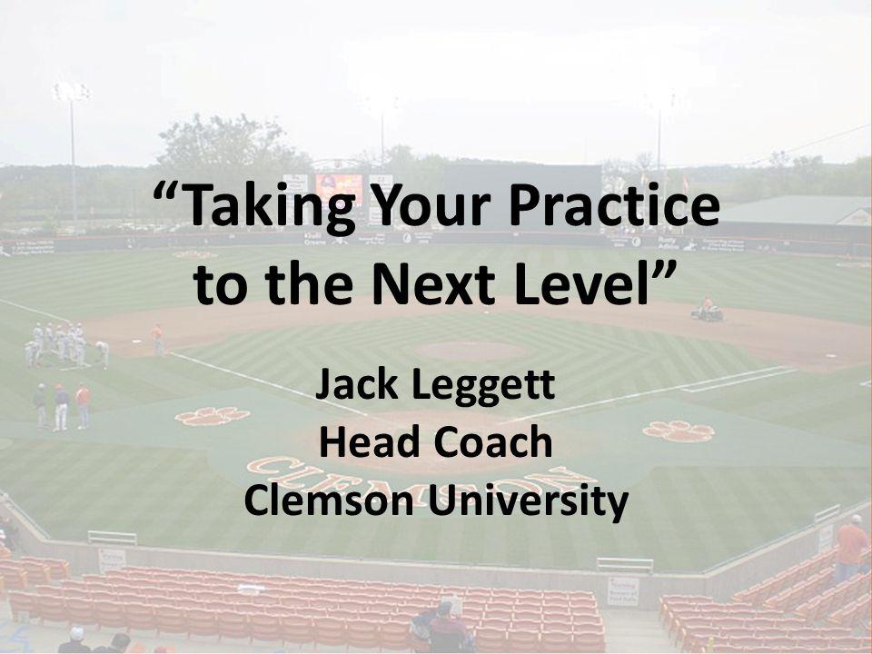 "Jack Leggett Head Coach Clemson University ""Taking Your Practice to the Next Level"""