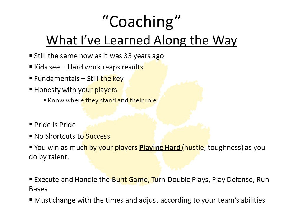 """""""Coaching"""" What I've Learned Along the Way  Still the same now as it was 33 years ago  Kids see – Hard work reaps results  Fundamentals – Still the"""