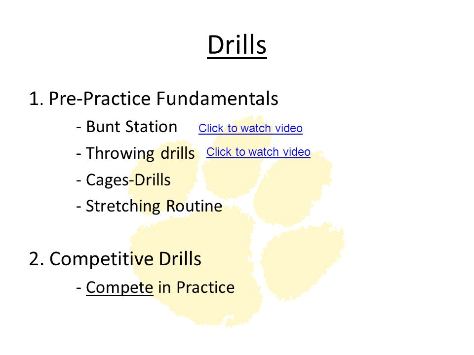 Drills 1. Pre-Practice Fundamentals - Bunt Station - Throwing drills - Cages-Drills - Stretching Routine 2. Competitive Drills - Compete in Practice C