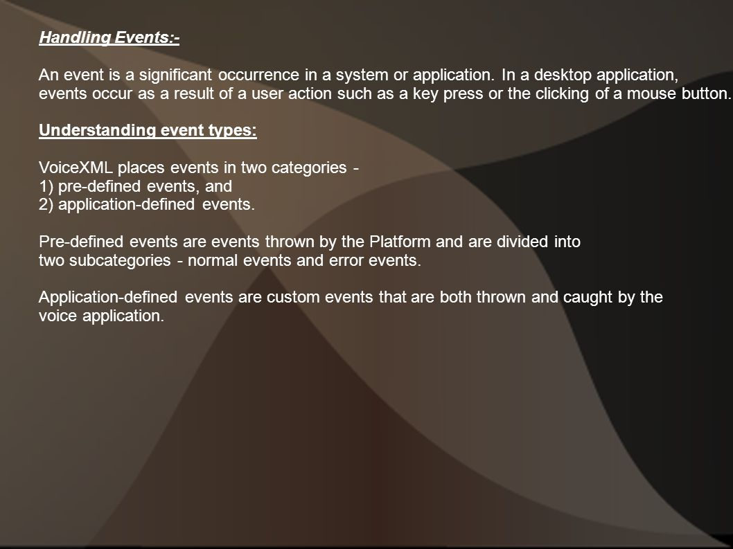 Handling Events:- An event is a significant occurrence in a system or application.