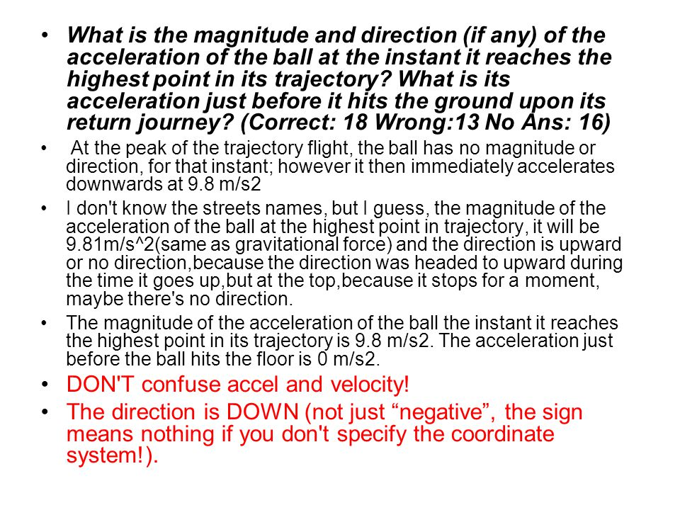 What is the magnitude and direction (if any) of the acceleration of the ball at the instant it reaches the highest point in its trajectory? What is it