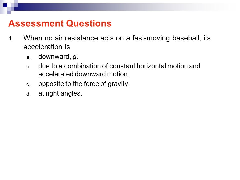 4.When no air resistance acts on a fast-moving baseball, its acceleration is a.