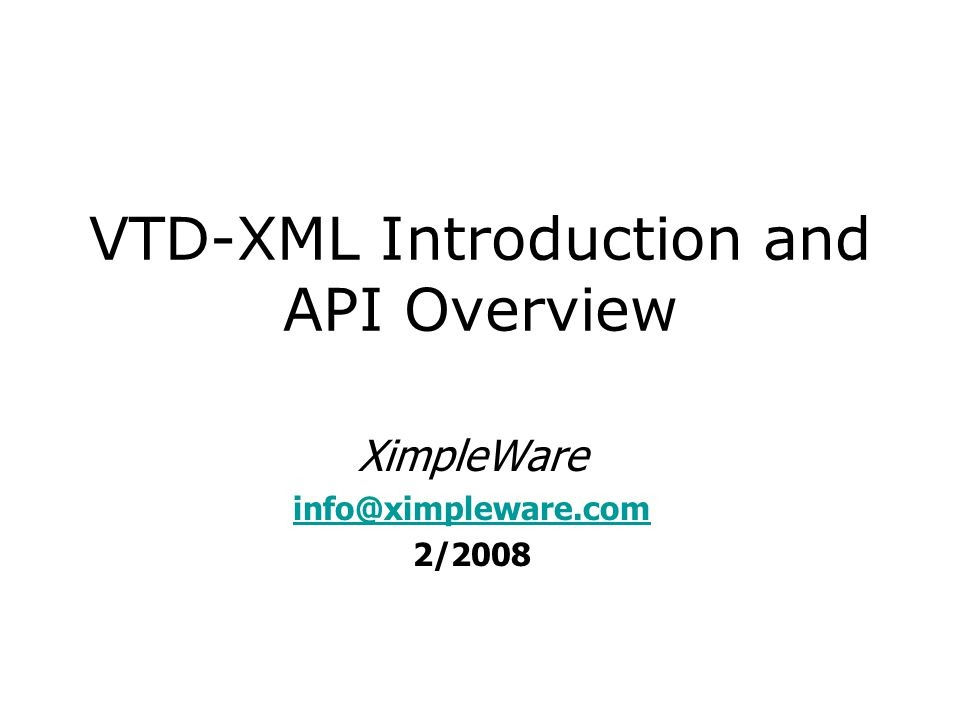 VTD-XML Introduction and API Overview XimpleWare info@ximpleware.com 2/2008