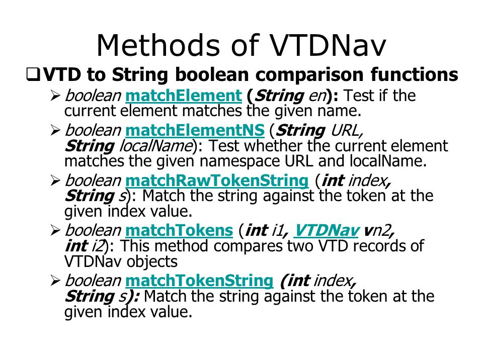 Methods of VTDNav  VTD to String boolean comparison functions  boolean matchElement (String en): Test if the current element matches the given name.