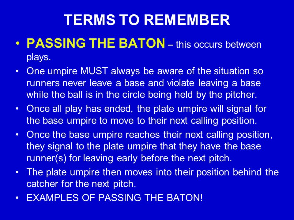 TERMS TO REMEMBER PASSING THE BATON – this occurs between plays.