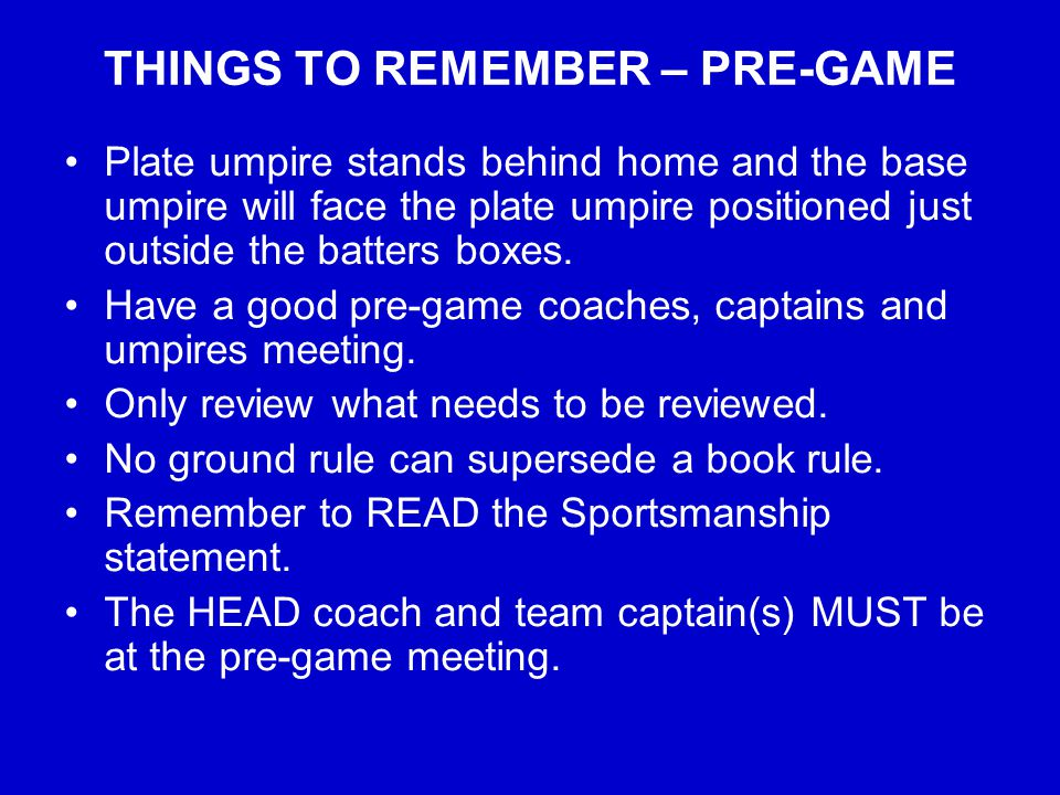 TERMS TO REMEMBER PRIMARY POSITION – the initial location assumed by an umpire.