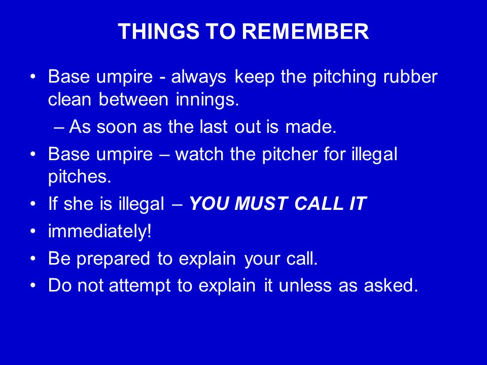 BETWEEN INNING MECHANICS Base umpire comes into the infield to clean the pitcher's plate as soon as the last out is recorded.