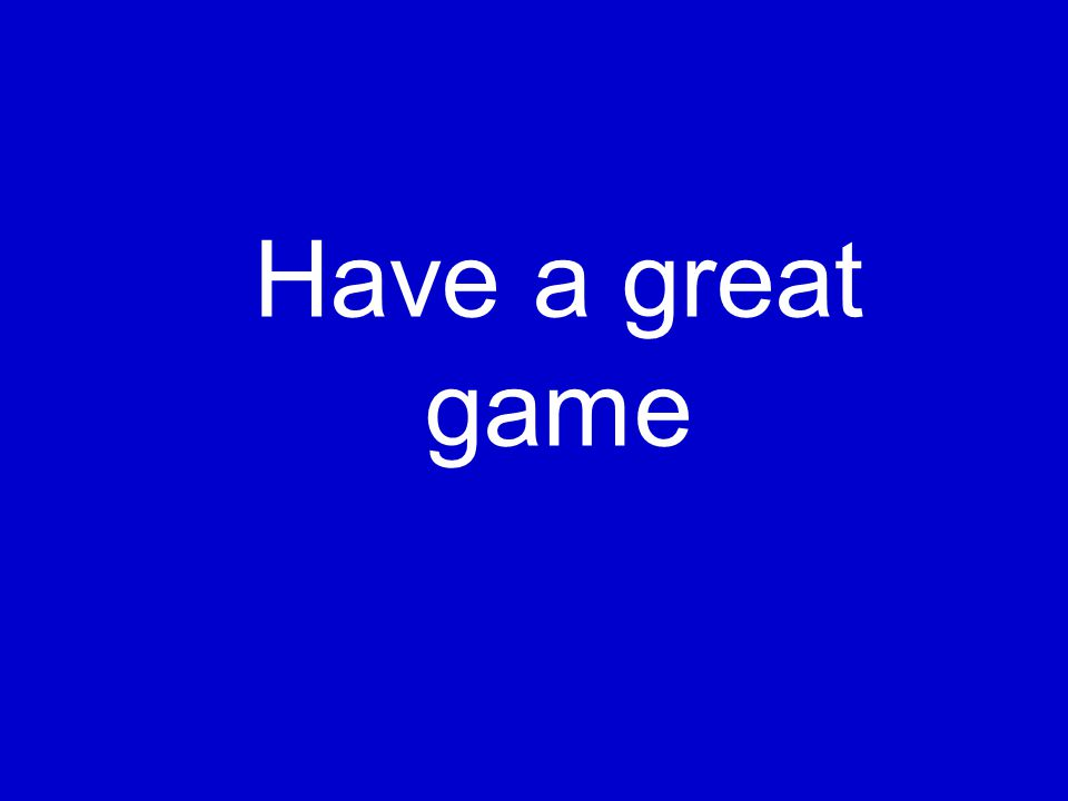 Have a great game