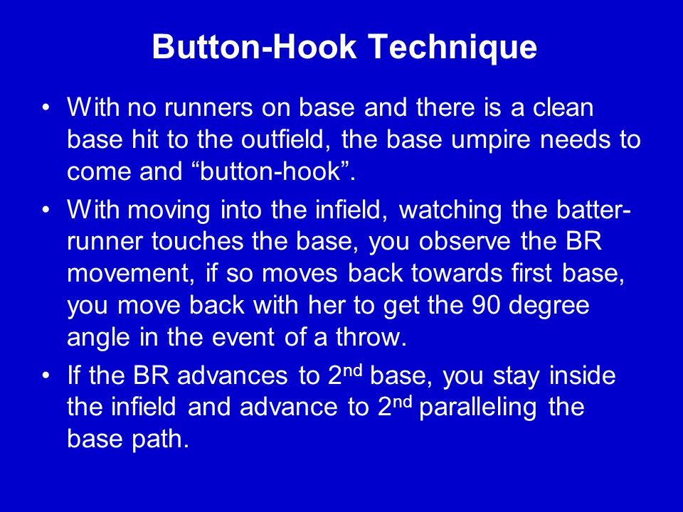 STANDARD MOVEMENT WITH BASE HIT THROUGH THE INFIELD The base umpire button hooks into the infield.