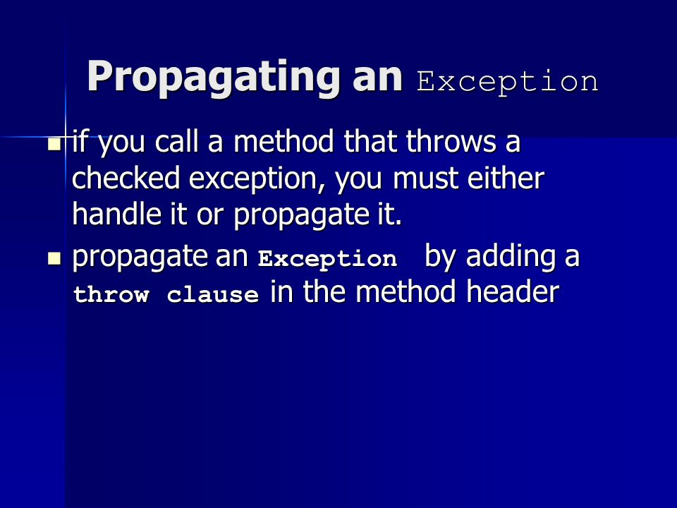 Propagating an Exception if you call a method that throws a checked exception, you must either handle it or propagate it.