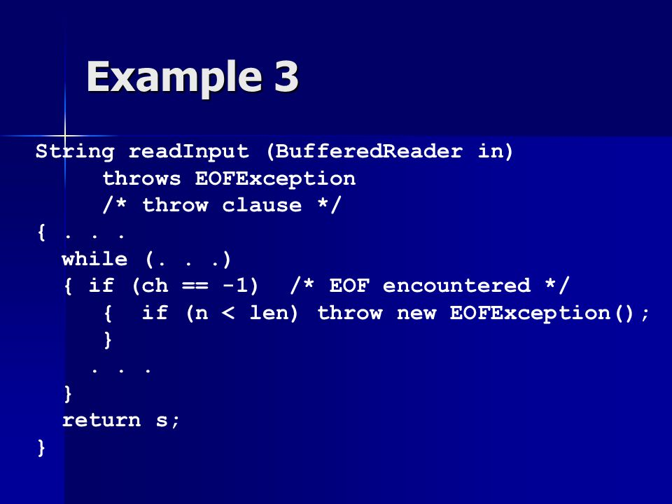 Example 3 String readInput (BufferedReader in) throws EOFException /* throw clause */ {...