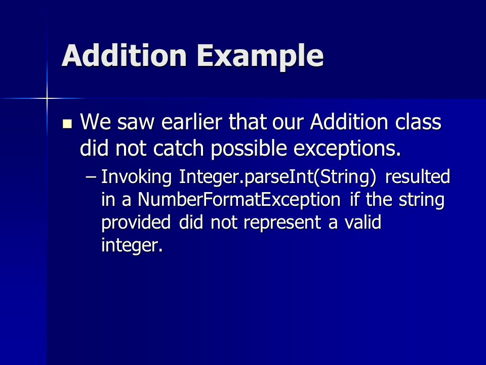 Addition Example We saw earlier that our Addition class did not catch possible exceptions.
