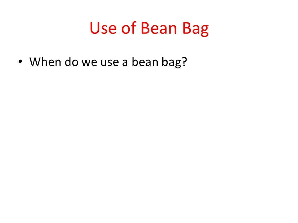 Use of Bean Bag When do we use a bean bag