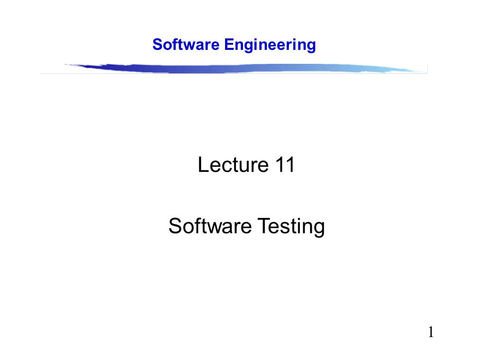1 Software Engineering Lecture 11 Software Testing
