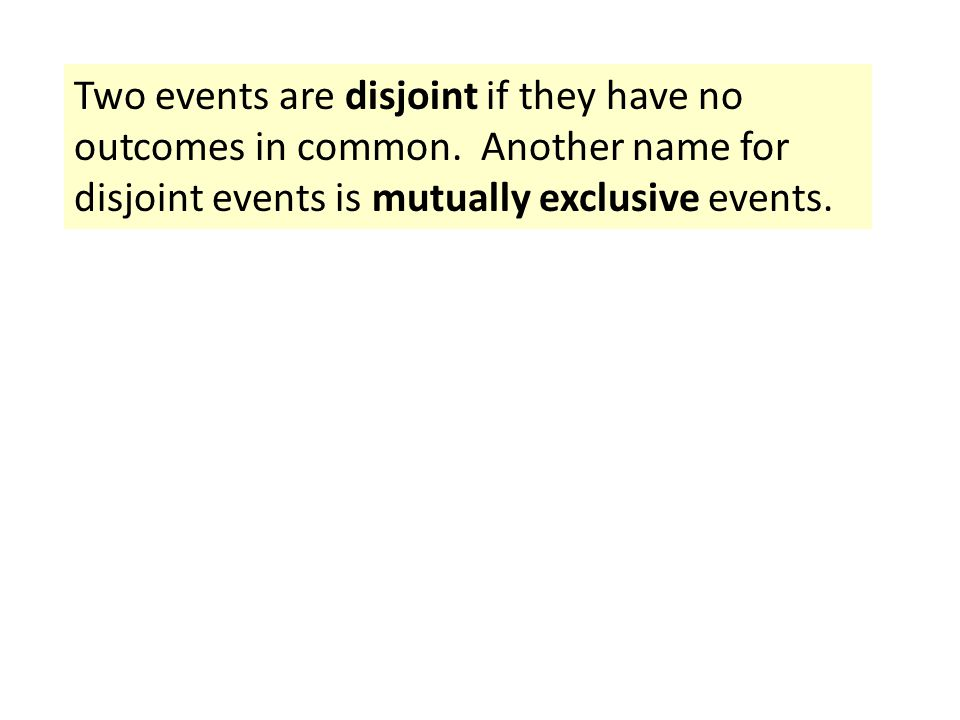 Two events are disjoint if they have no outcomes in common.