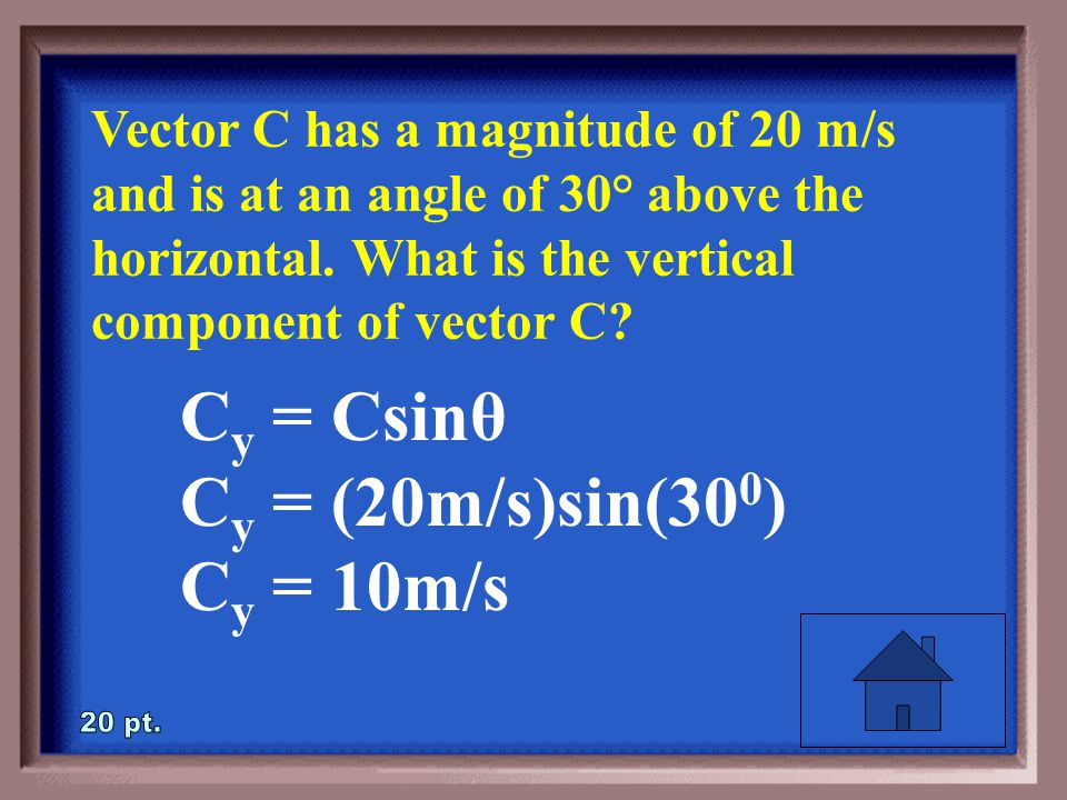 4-20 Vector C has a magnitude of 20 m/s and is at an angle of 30° above the horizontal.