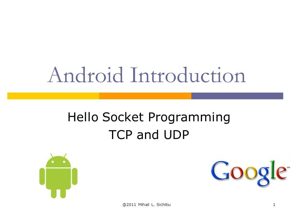 @2011 Mihail L. Sichitiu1 Android Introduction Hello Socket Programming TCP and UDP