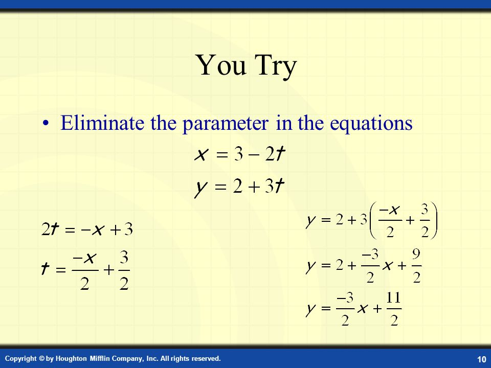 You Try Eliminate the parameter in the equations Copyright © by Houghton Mifflin Company, Inc. All rights reserved. 10