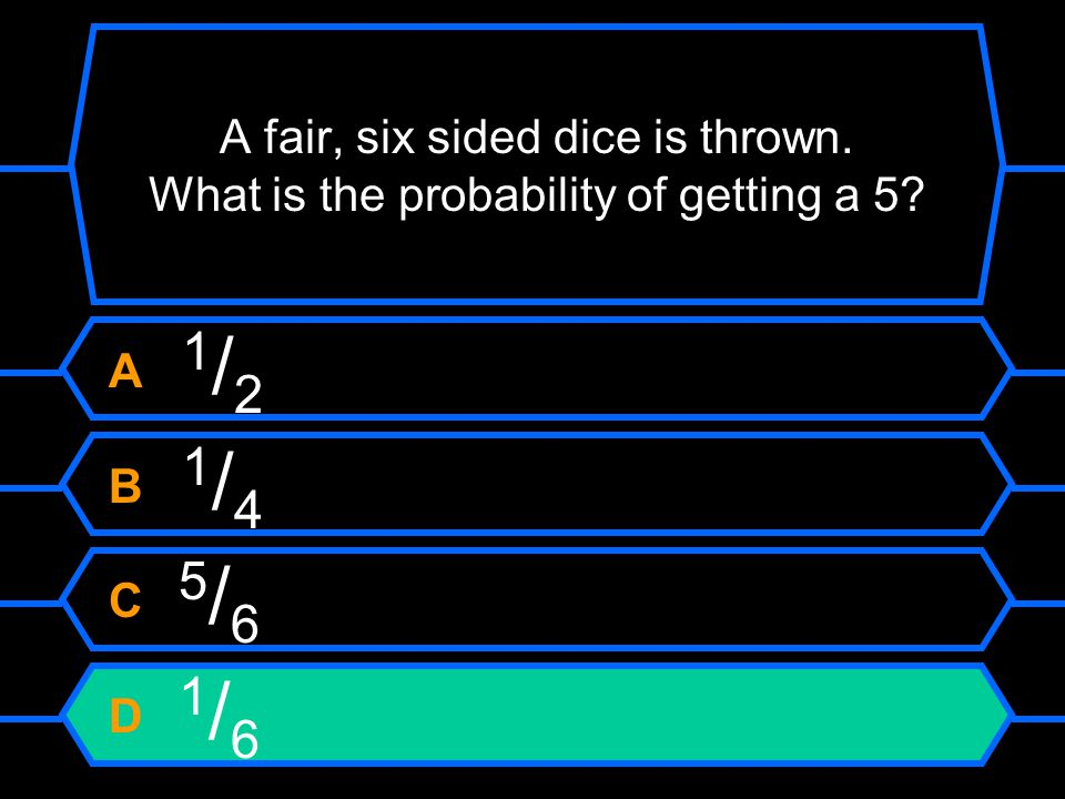 A fair, six sided dice is thrown.What is the probability of getting a 5.