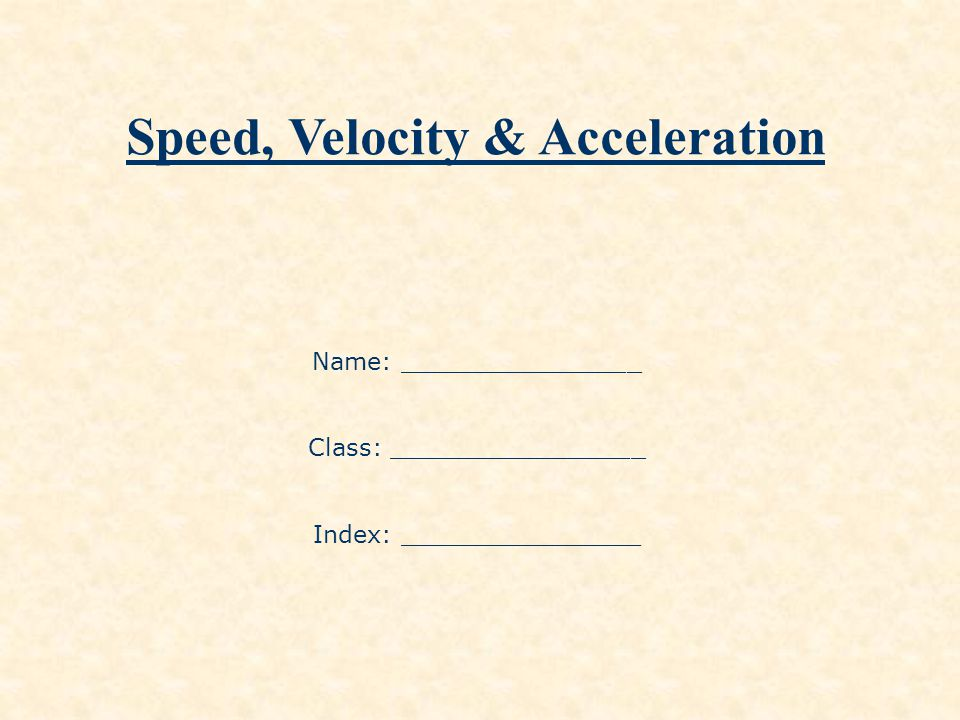 At the end of this unit you should be able to : define displacement, speed, velocity and acceleration.