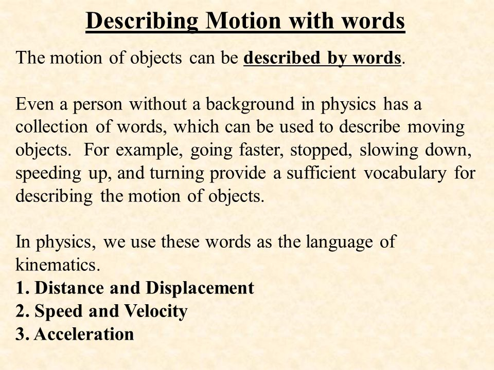 Describing Motion with words The motion of objects can be described by words. Even a person without a background in physics has a collection of words,