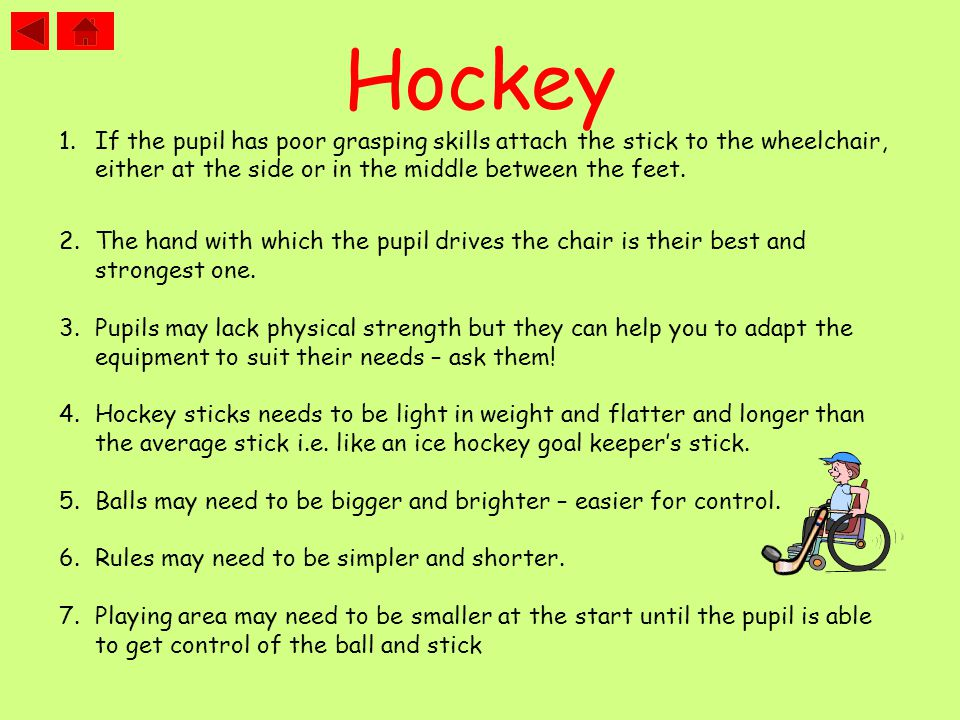 1.If the pupil has poor grasping skills attach the stick to the wheelchair, either at the side or in the middle between the feet.